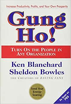 Gung Ho! Gung Ho!: Turn On the People in Any Organization – Ken Blanchard, Sheldon Bowles